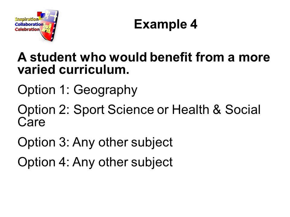 Example 4 A student who would benefit from a more varied curriculum.