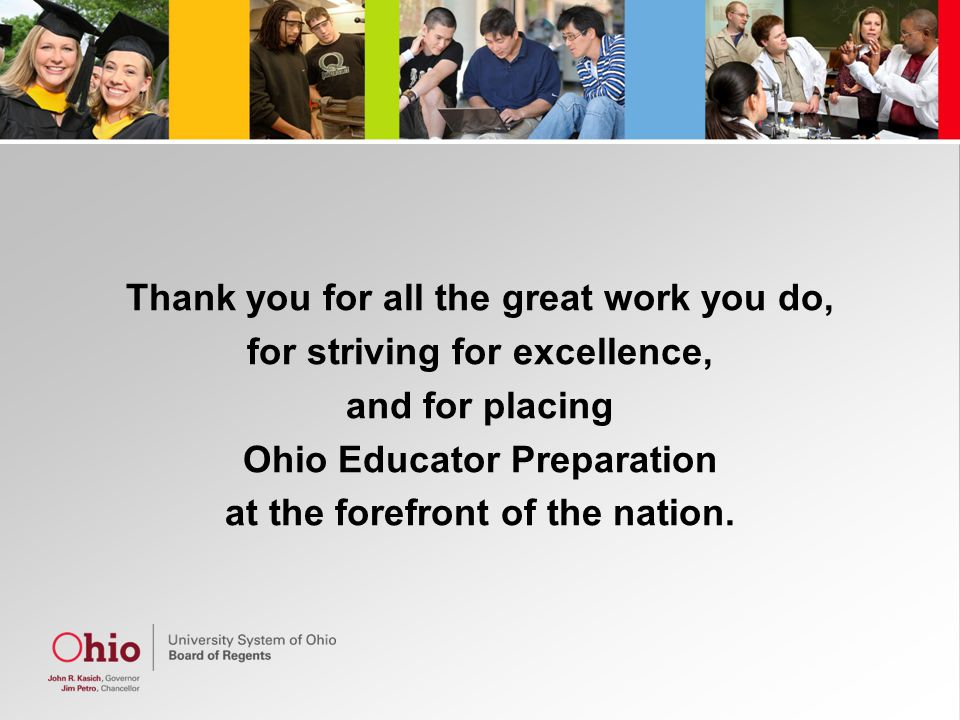 Thank you for all the great work you do, for striving for excellence, and for placing Ohio Educator Preparation at the forefront of the nation.