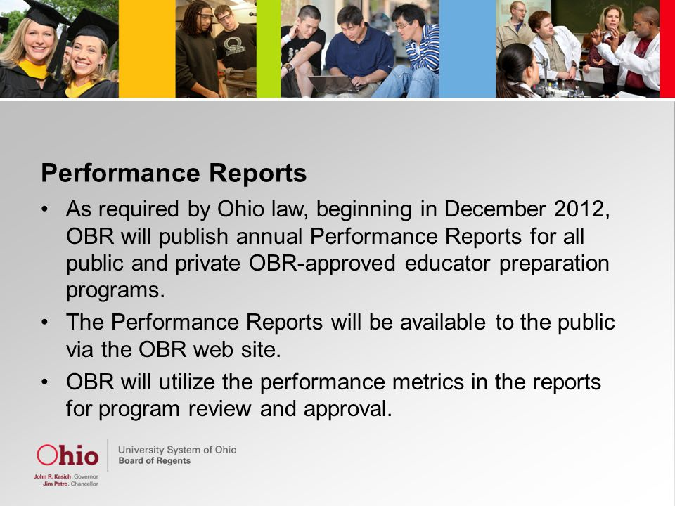 Performance Reports As required by Ohio law, beginning in December 2012, OBR will publish annual Performance Reports for all public and private OBR-approved educator preparation programs.