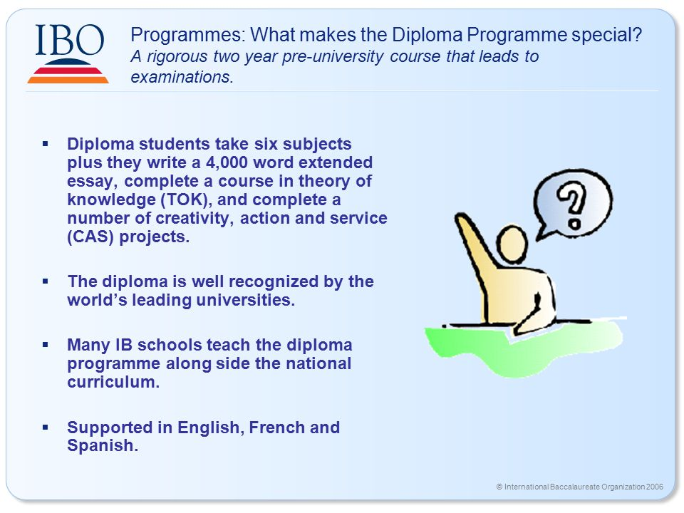 © International Baccalaureate Organization 2006 Programmes: What makes the Diploma Programme special.