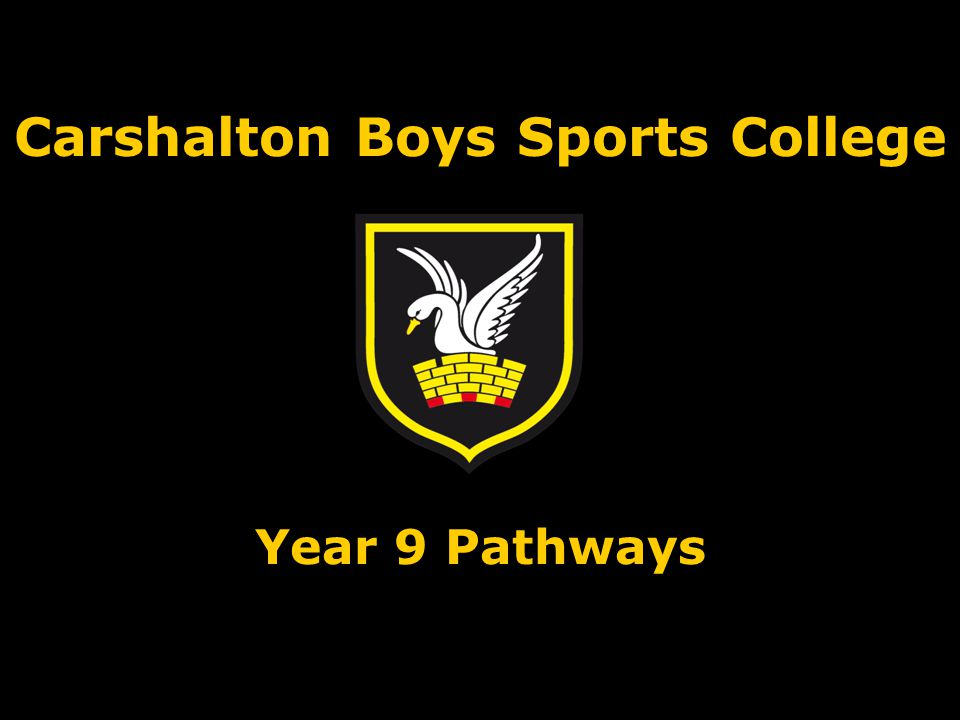 Carshalton Boys Sports College Year 9 Pathways