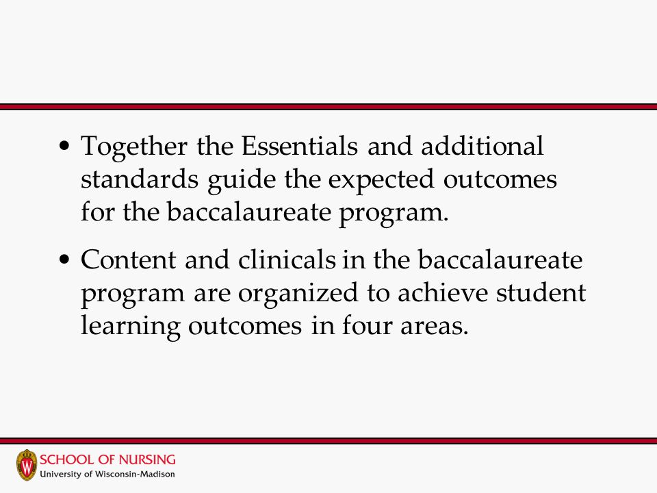 Together the Essentials and additional standards guide the expected outcomes for the baccalaureate program.