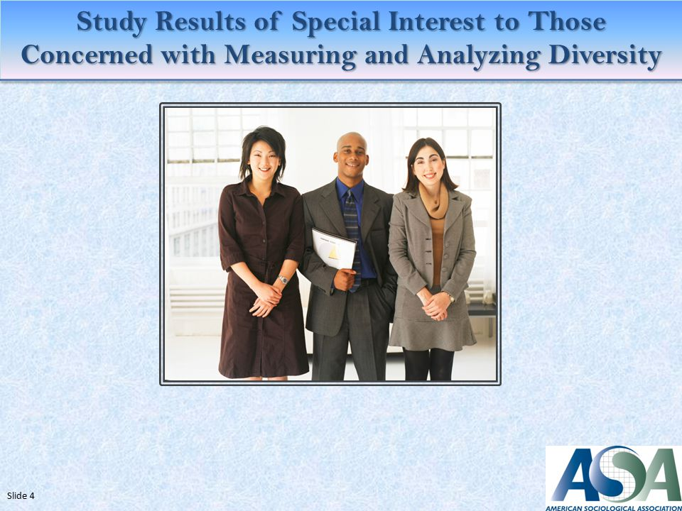 Study Results of Special Interest to Those Concerned with Measuring and Analyzing Diversity Slide 4