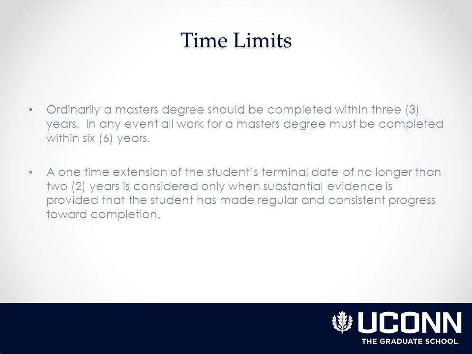 Time Limits Ordinarily a masters degree should be completed within three (3) years.
