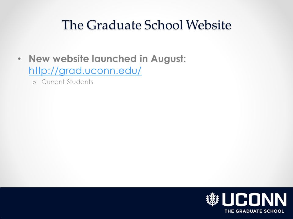The Graduate School Website New website launched in August:     o Current Students