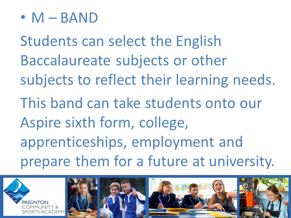 M – BAND Students can select the English Baccalaureate subjects or other subjects to reflect their learning needs.
