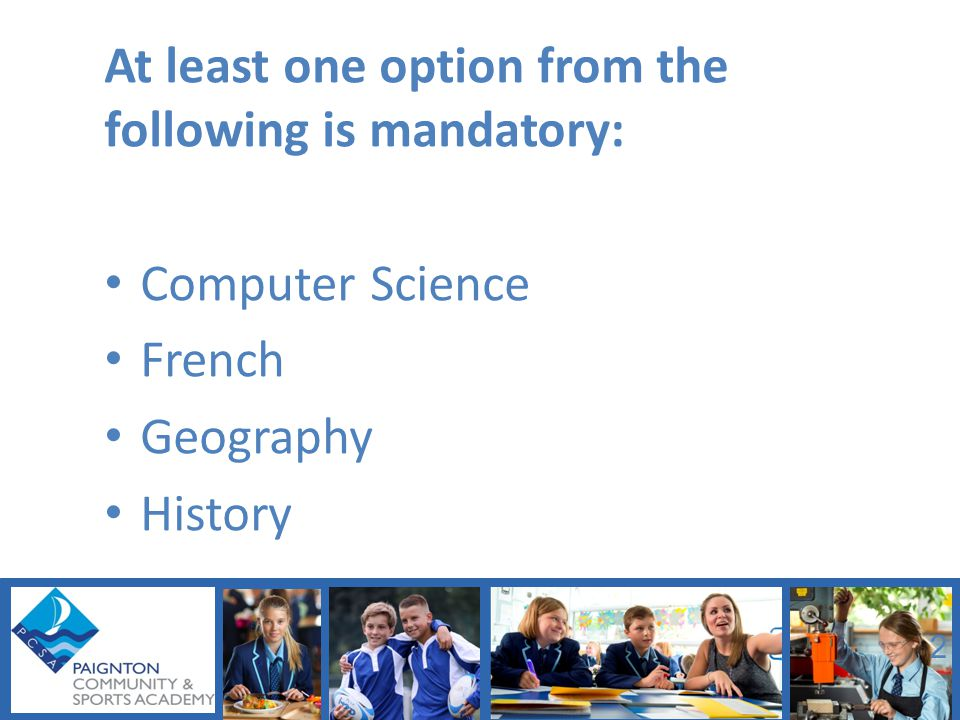 At least one option from the following is mandatory: Computer Science French Geography History 2