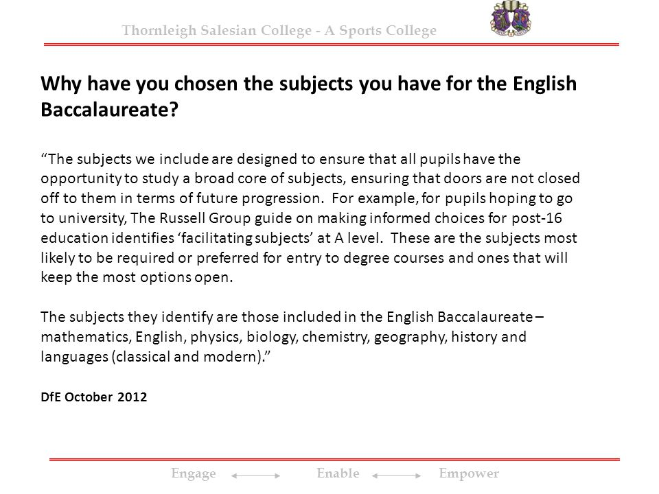 Engage Enable Empower Thornleigh Salesian College - A Sports College Why have you chosen the subjects you have for the English Baccalaureate.
