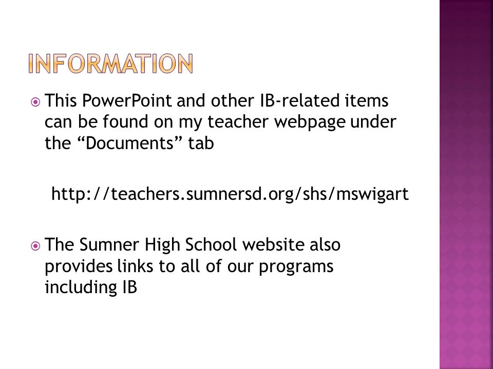  This PowerPoint and other IB-related items can be found on my teacher webpage under the Documents tab    The Sumner High School website also provides links to all of our programs including IB