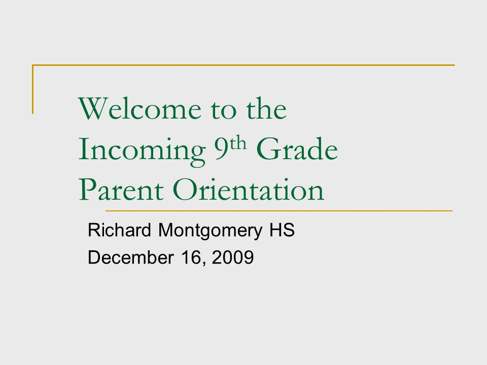 Welcome to the Incoming 9 th Grade Parent Orientation Richard