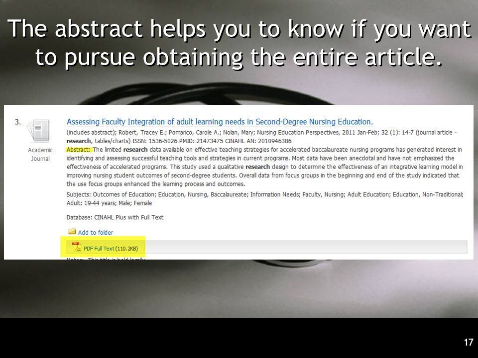 17 The abstract helps you to know if you want to pursue obtaining the entire article.