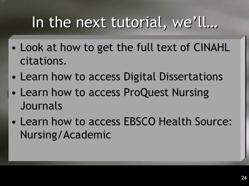 24 In the next tutorial, we'll… Look at how to get the full text of CINAHL citations.