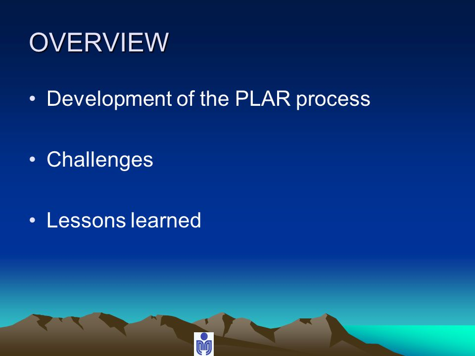 OVERVIEW Development of the PLAR process Challenges Lessons learned