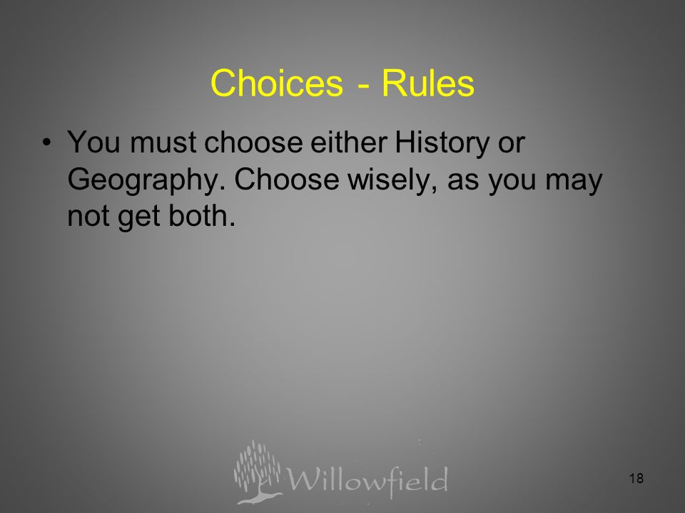 18 Choices - Rules You must choose either History or Geography.