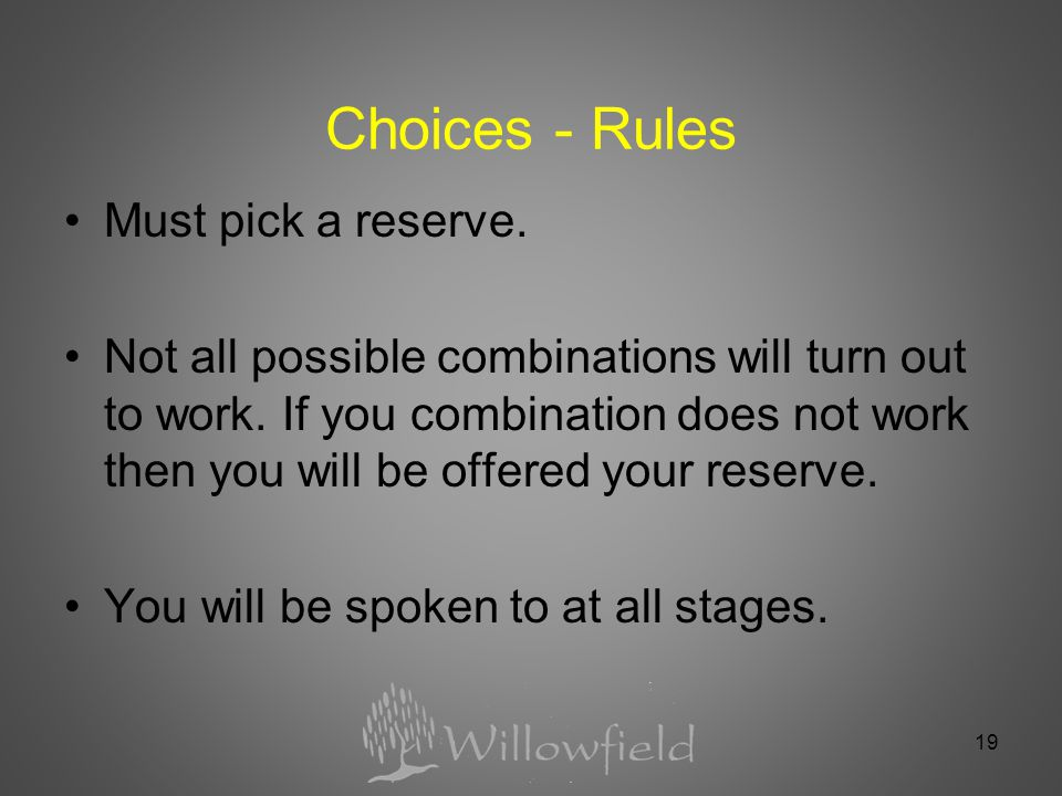 19 Choices - Rules Must pick a reserve. Not all possible combinations will turn out to work.