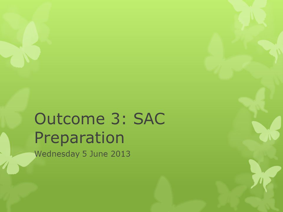Outcome 3: SAC Preparation Wednesday 5 June 2013
