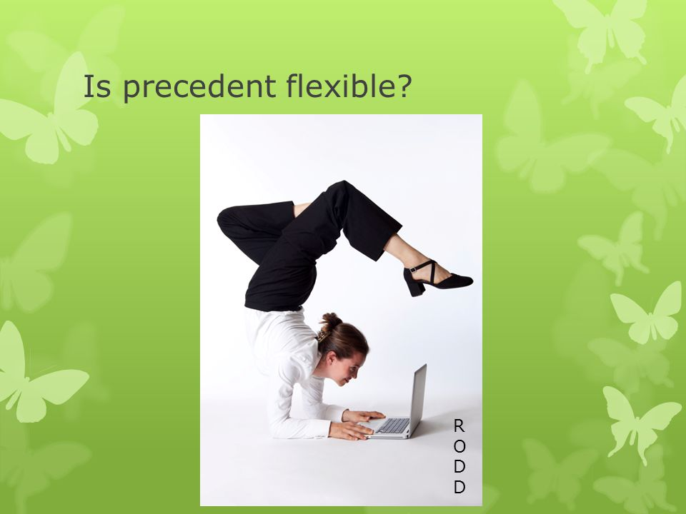 Is precedent flexible RODDRODD