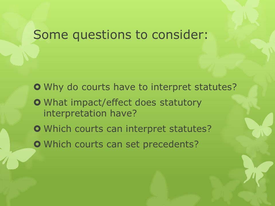 Some questions to consider:  Why do courts have to interpret statutes.