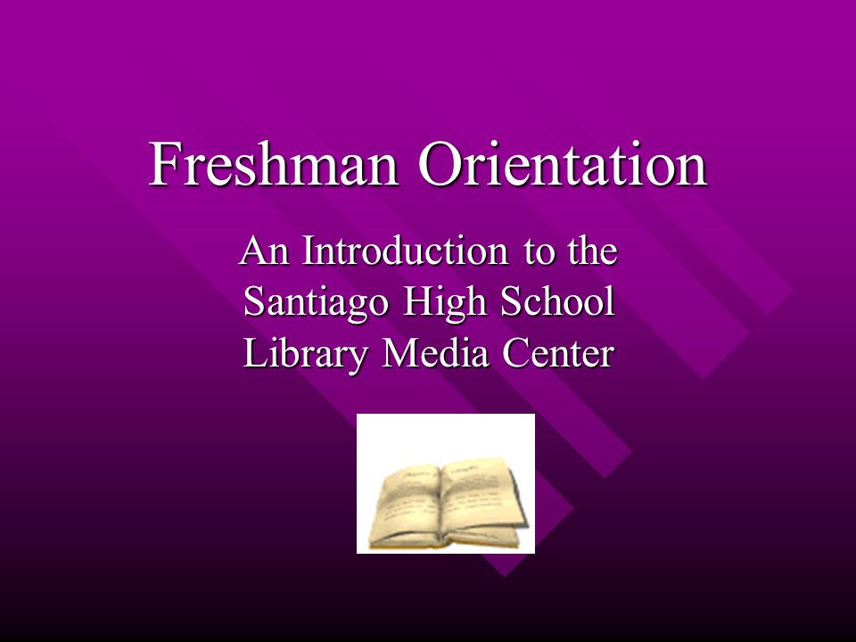 Freshman Orientation An Introduction to the Santiago High School Library Media Center