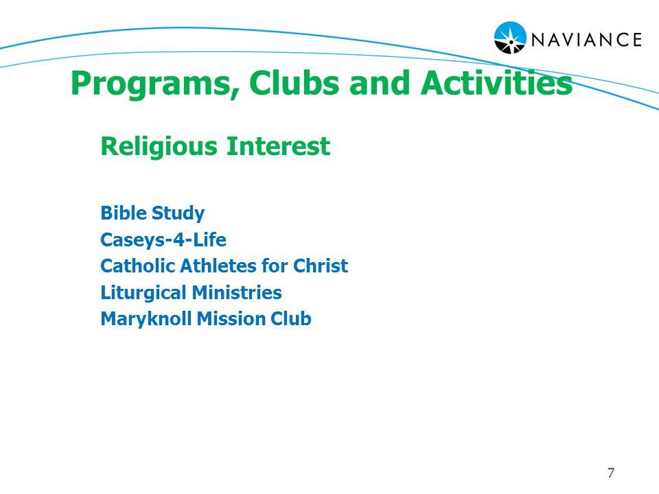Programs, Clubs and Activities Religious Interest Bible Study Caseys-4-Life Catholic Athletes for Christ Liturgical Ministries Maryknoll Mission Club 7