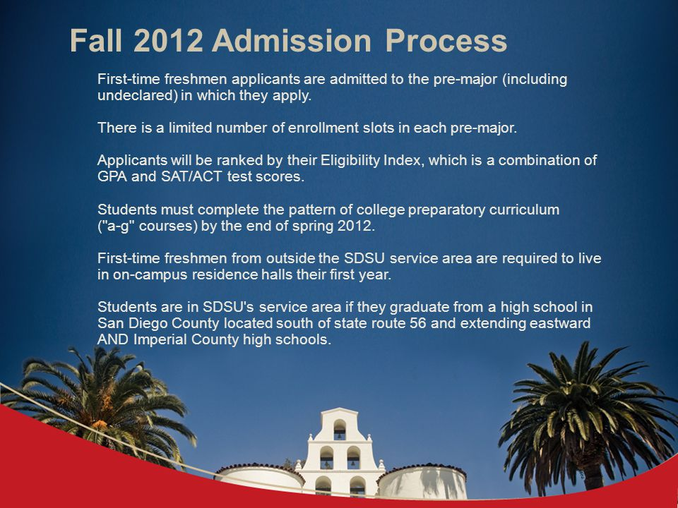 Fall 2012 Admission Process First-time freshmen applicants are admitted to the pre-major (including undeclared) in which they apply.