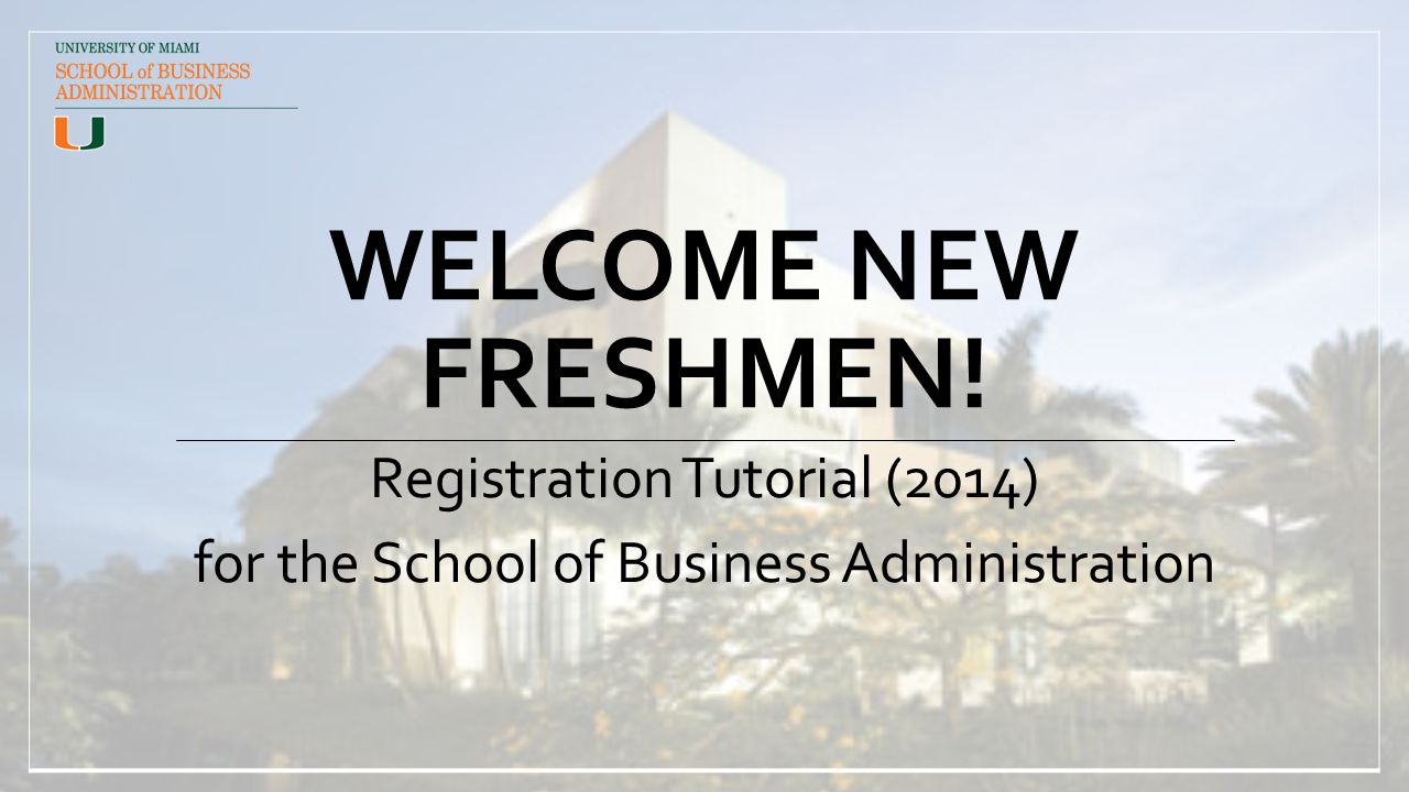 WELCOME NEW FRESHMEN! Registration Tutorial (2014) for the School of Business Administration