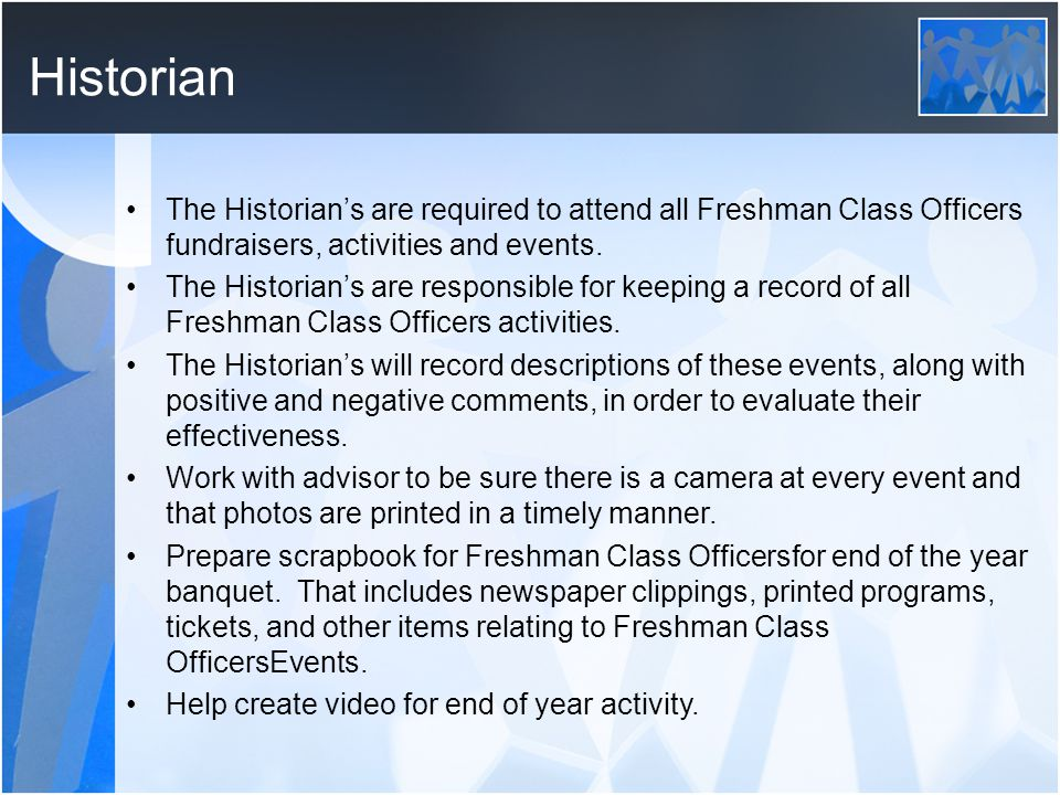 Historian The Historian's are required to attend all Freshman Class Officers fundraisers, activities and events.