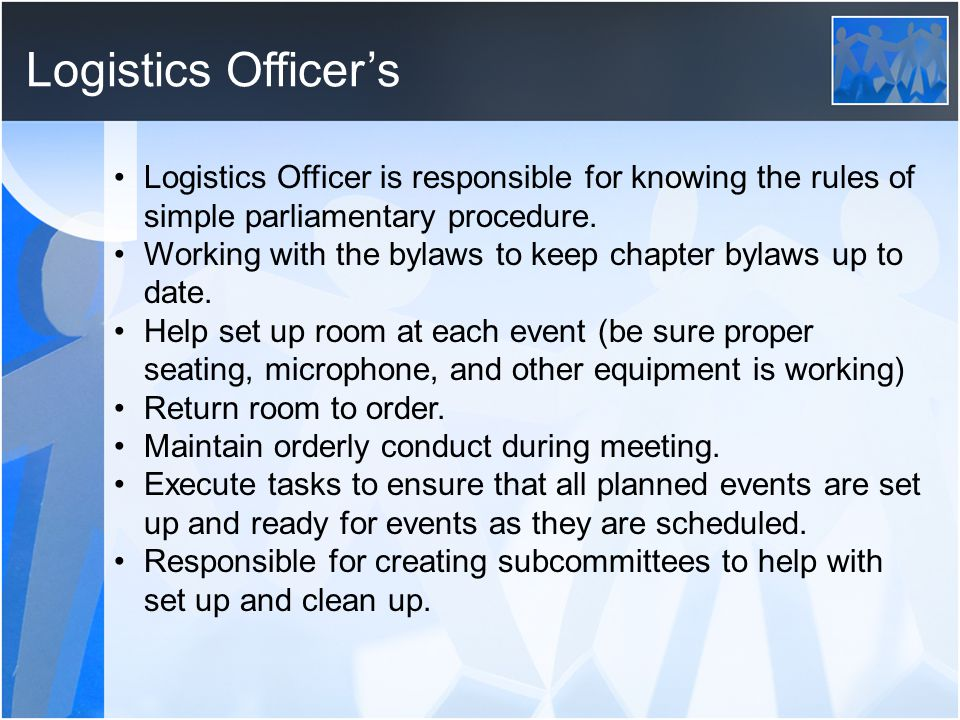 Logistics Officer's Logistics Officer is responsible for knowing the rules of simple parliamentary procedure.