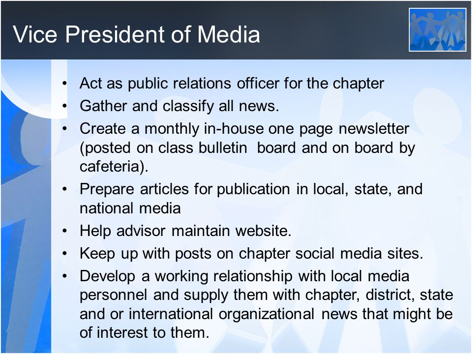 Vice President of Media Act as public relations officer for the chapter Gather and classify all news.