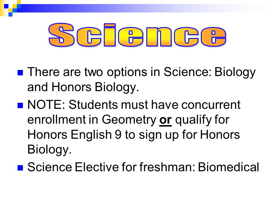 There are two options in Science: Biology and Honors Biology.