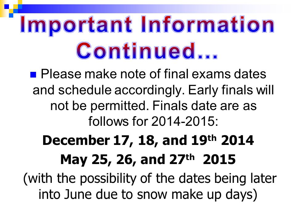 Please make note of final exams dates and schedule accordingly.