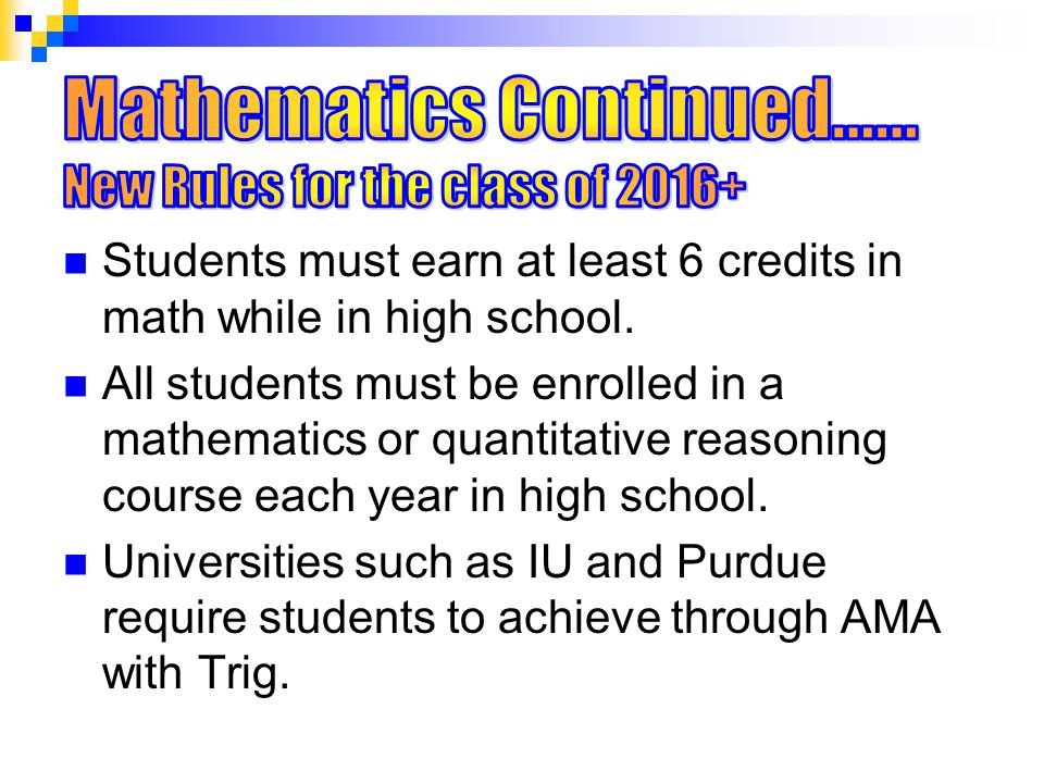 Students must earn at least 6 credits in math while in high school.