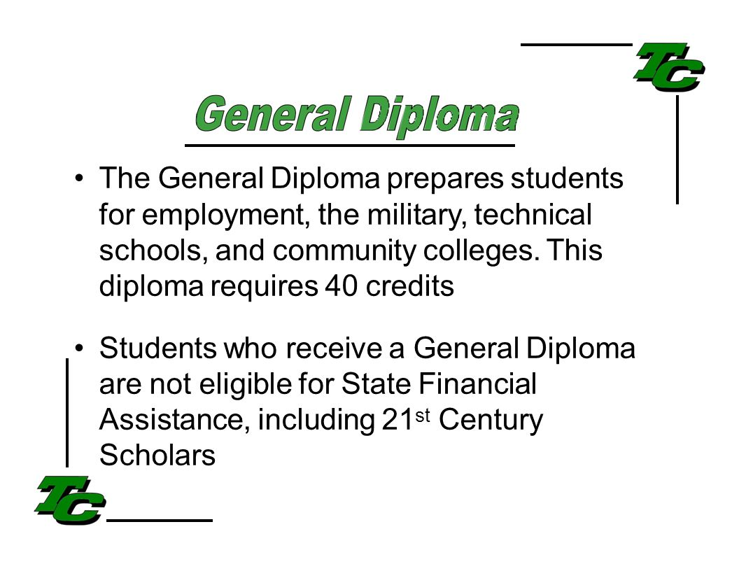 The General Diploma prepares students for employment, the military, technical schools, and community colleges.