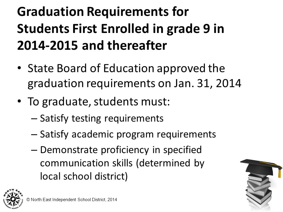 © North East Independent School District, 2014 State Board of Education approved the graduation requirements on Jan.