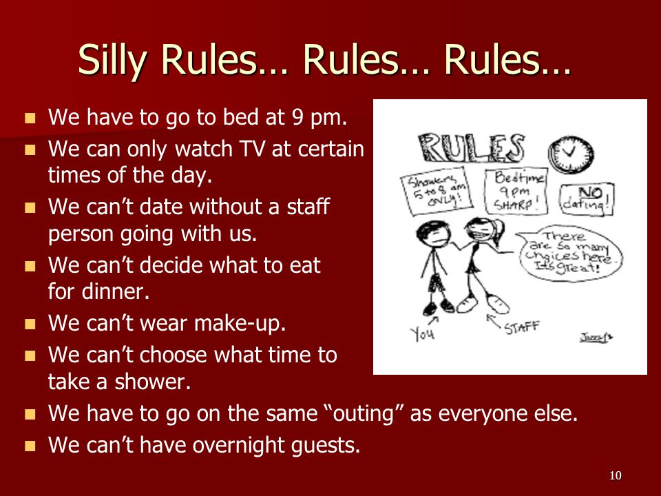 10 Silly Rules… Rules… Rules… We have to go to bed at 9 pm.