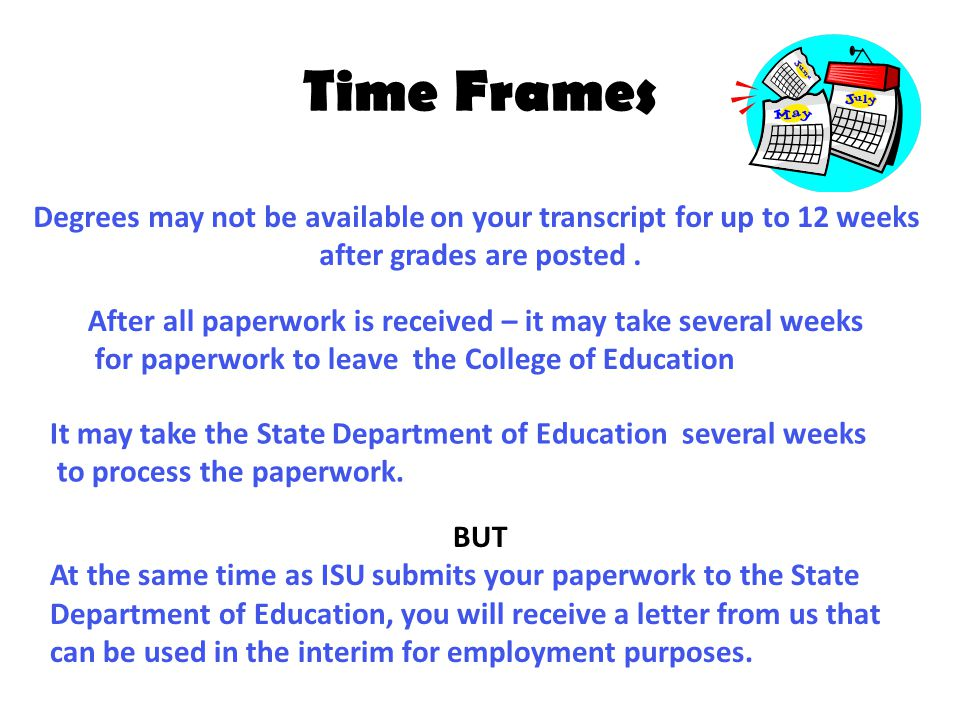 Time Frames Degrees may not be available on your transcript for up to 12 weeks after grades are posted.