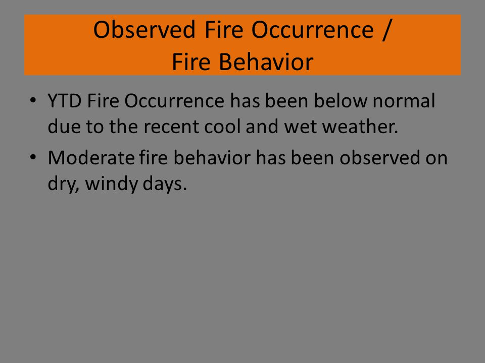 Observed Fire Occurrence / Fire Behavior YTD Fire Occurrence has been below normal due to the recent cool and wet weather.