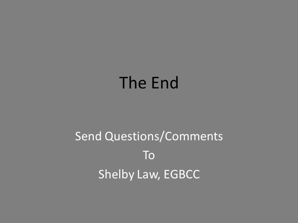 The End Send Questions/Comments To Shelby Law, EGBCC