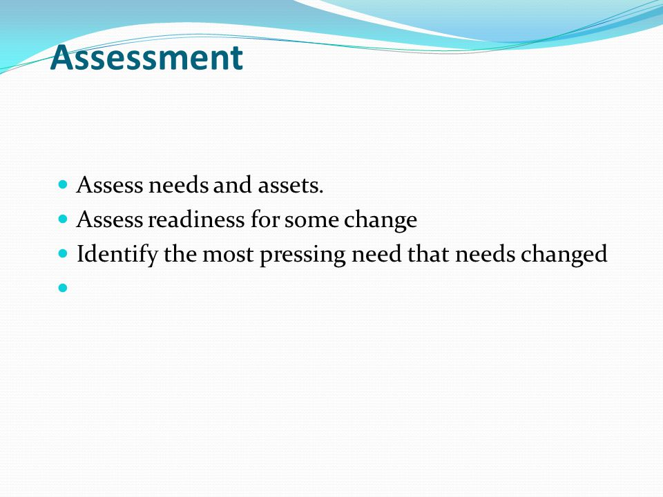 Assess needs and assets.