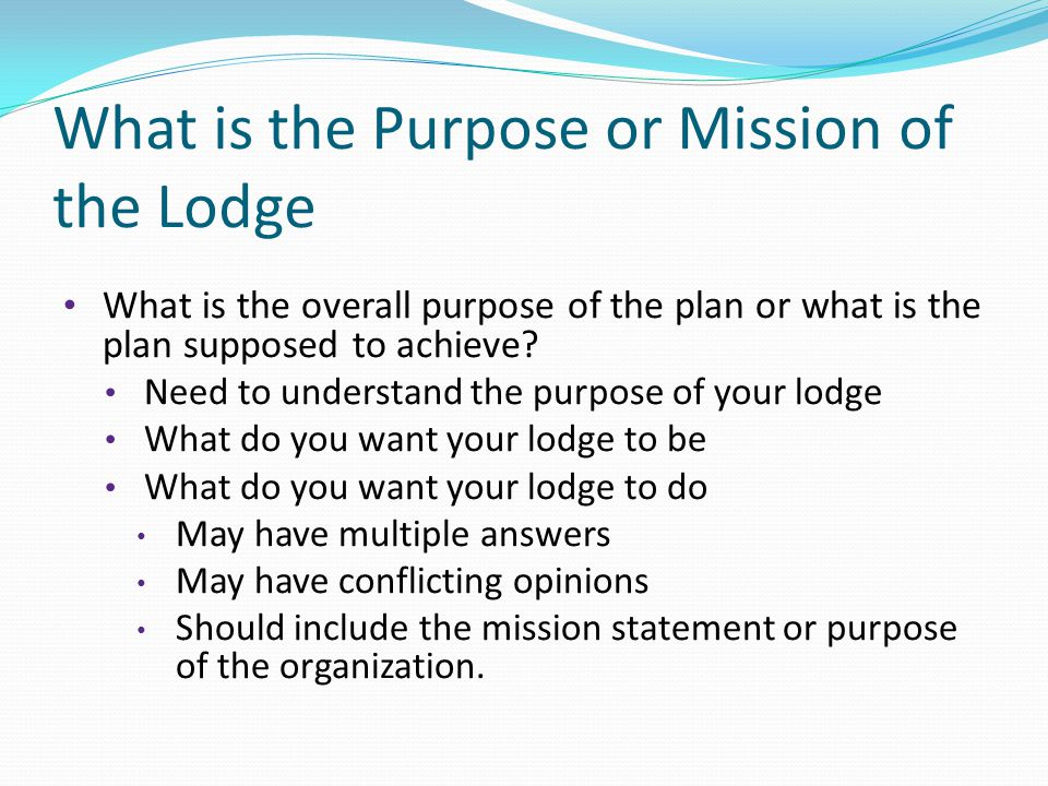 What is the Purpose or Mission of the Lodge What is the overall purpose of the plan or what is the plan supposed to achieve.