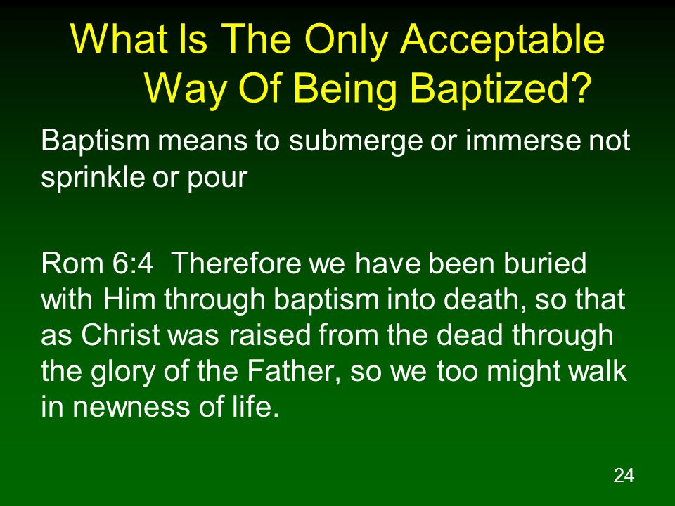 24 What Is The Only Acceptable Way Of Being Baptized.