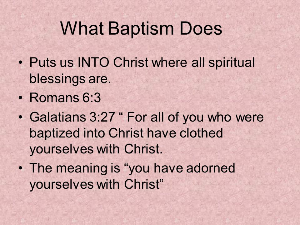 What Baptism Does Puts us INTO Christ where all spiritual blessings are.
