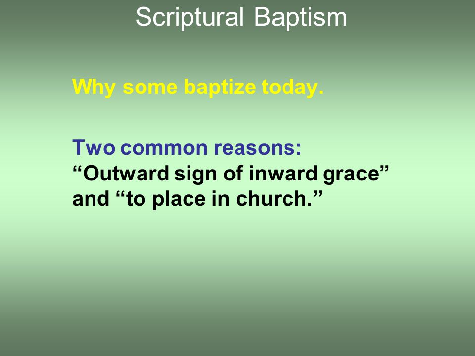 Why some baptize today.