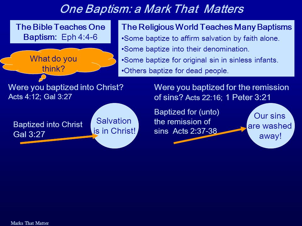 Marks That Matter The Bible Teaches One Baptism: Eph 4:4-6 The Religious World Teaches Many Baptisms Some baptize to affirm salvation by faith alone.