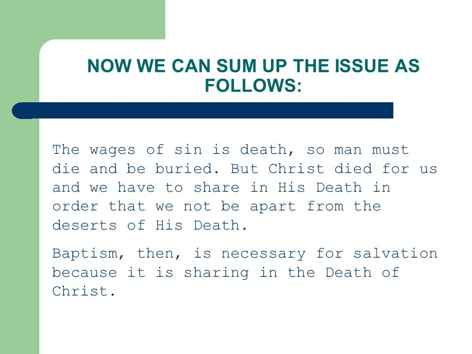 NOW WE CAN SUM UP THE ISSUE AS FOLLOWS: The wages of sin is death, so man must die and be buried.