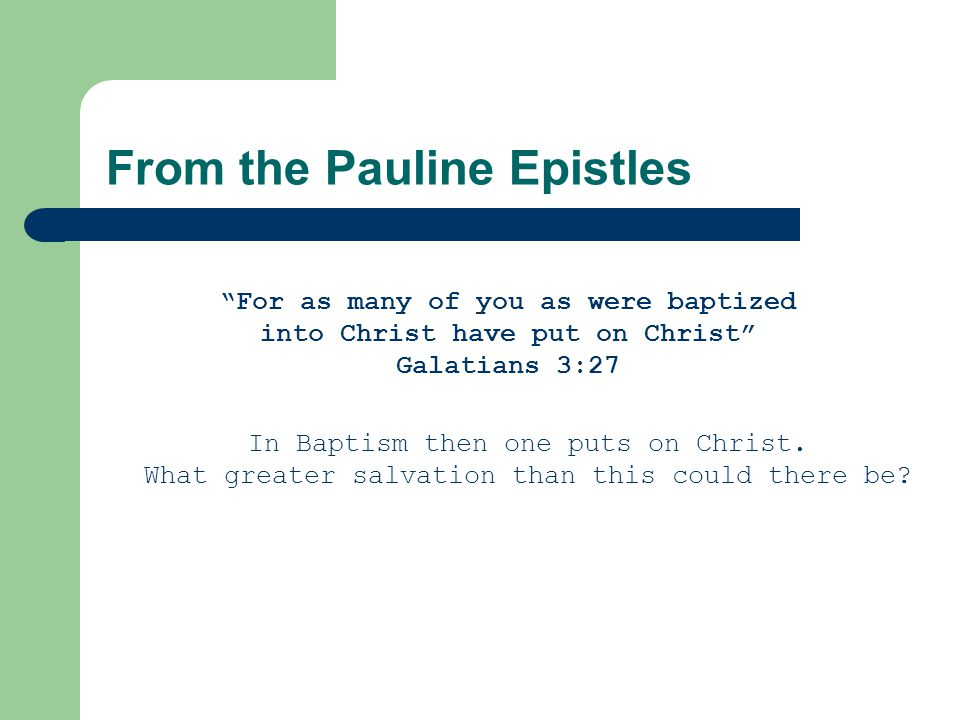 For as many of you as were baptized into Christ have put on Christ Galatians 3:27 In Baptism then one puts on Christ.