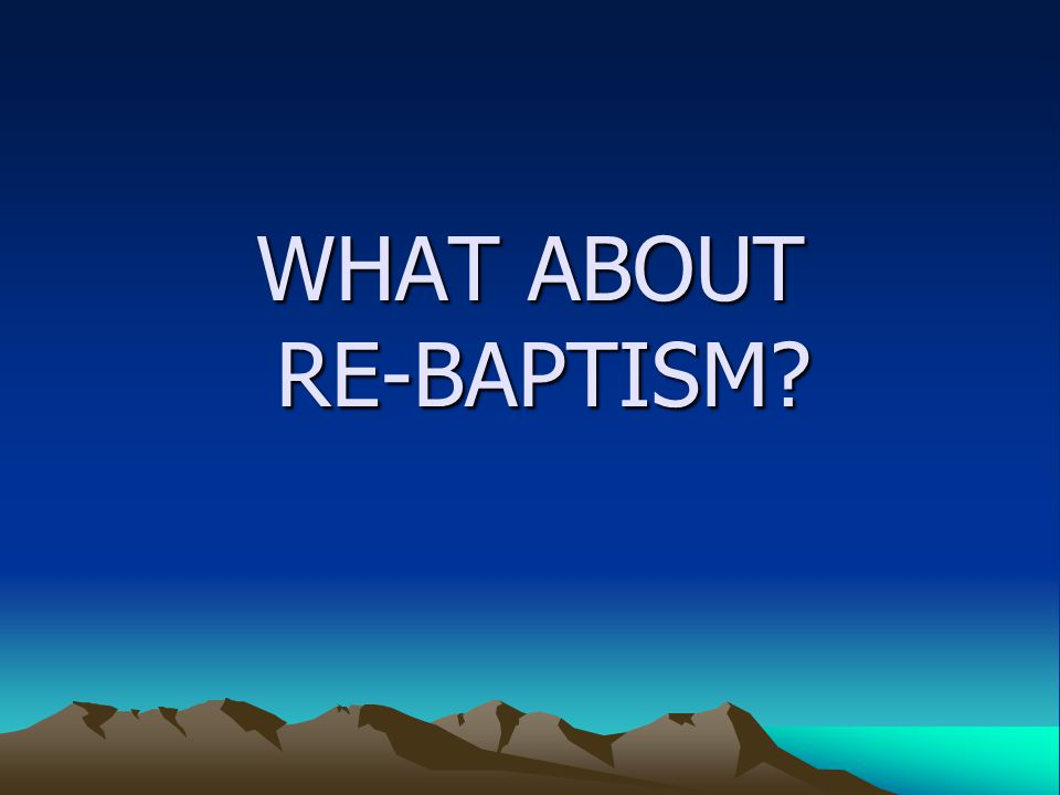 WHAT ABOUT RE-BAPTISM