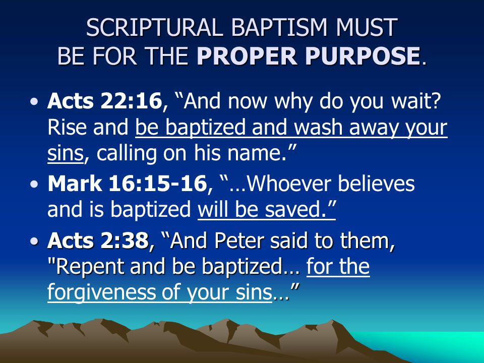 SCRIPTURAL BAPTISM MUST BE FOR THE PROPER PURPOSE.
