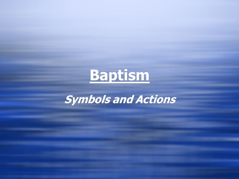 Baptism Symbols and Actions