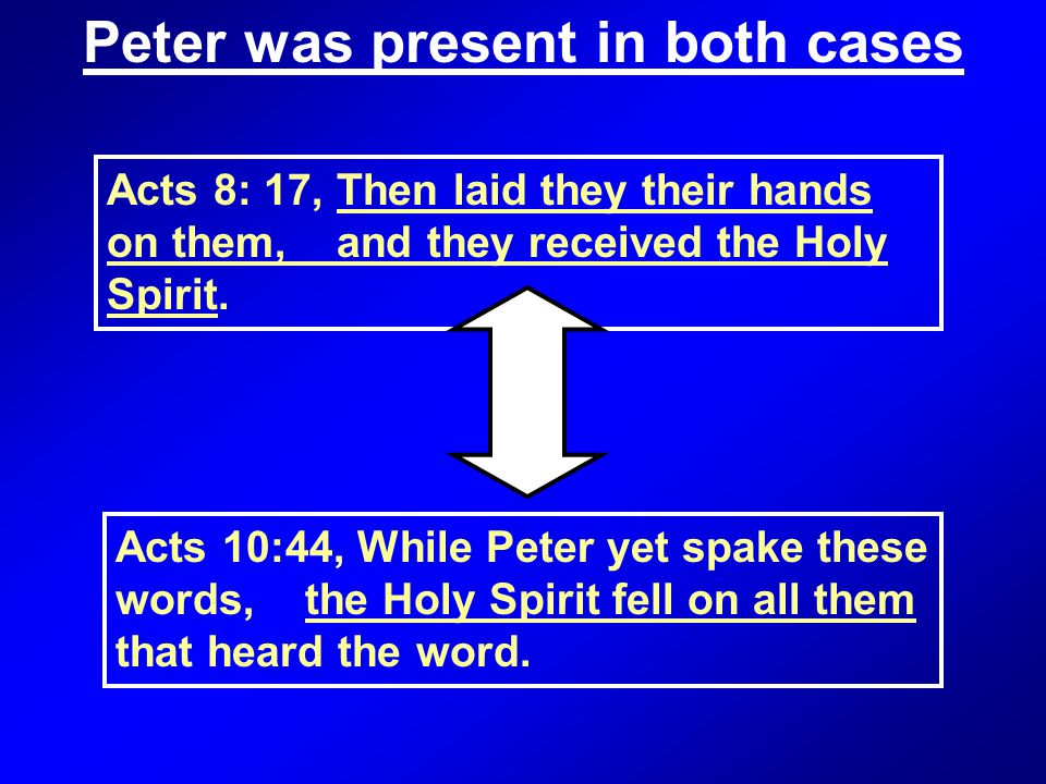 Acts 8: 17, Then laid they their hands on them, and they received the Holy Spirit.